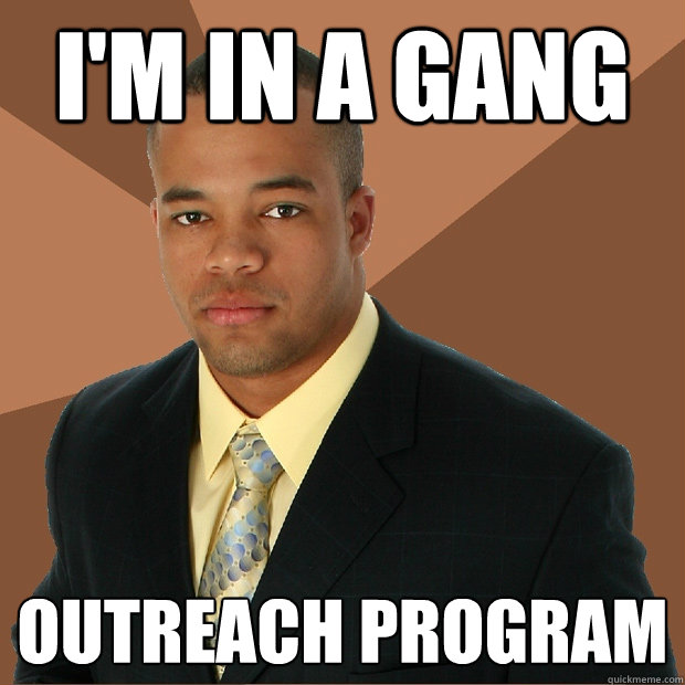 i'm in a gang outreach program - i'm in a gang outreach program  Successful Black Man