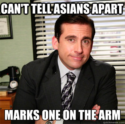 Can't tell asians apart  marks one on the arm