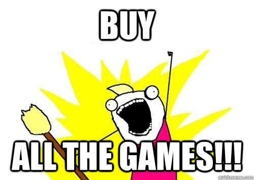BUY All the games!!!