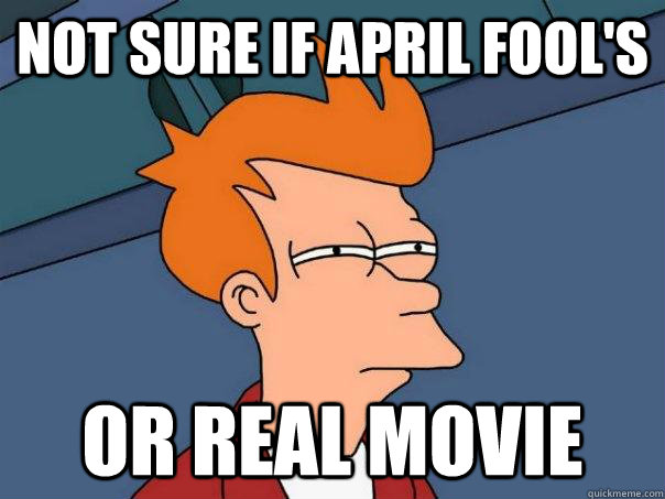 Not sure if April Fool's or real movie - Not sure if April Fool's or real movie  Futurama Fry