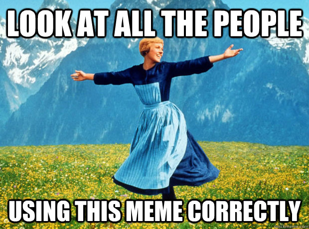 Look at all the people using this meme correctly