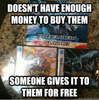 Doesn't have enough money to buy them someone gives it to them for free - Doesn't have enough money to buy them someone gives it to them for free  pretty much rpokemon lately