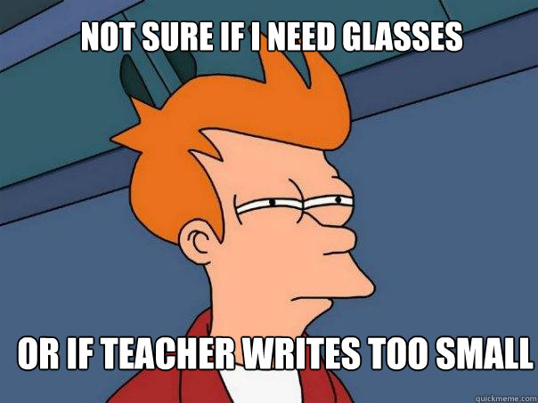 Not sure if I need glasses Or if teacher writes too small - Not sure if I need glasses Or if teacher writes too small  Futurama Fry