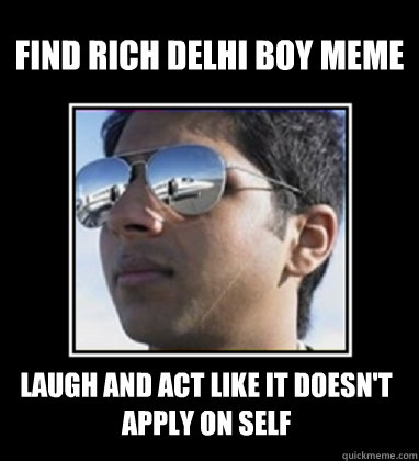 Find Rich Delhi boy meme laugh and act like it doesn't apply on self