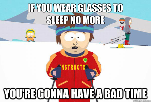 If you wear glasses to Sleep No More you're gonna have a bad time - If you wear glasses to Sleep No More you're gonna have a bad time  Bad Time Ski Instructor