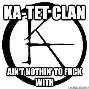 ka-tet clan ain't nothin' to fuck with - ka-tet clan ain't nothin' to fuck with  Misc