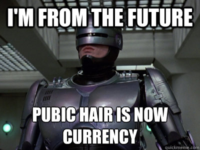 i'm from the future pubic hair is now currency
