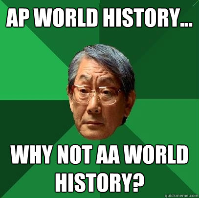 AP World History... Why not AA World History?  High Expectations Asian Father