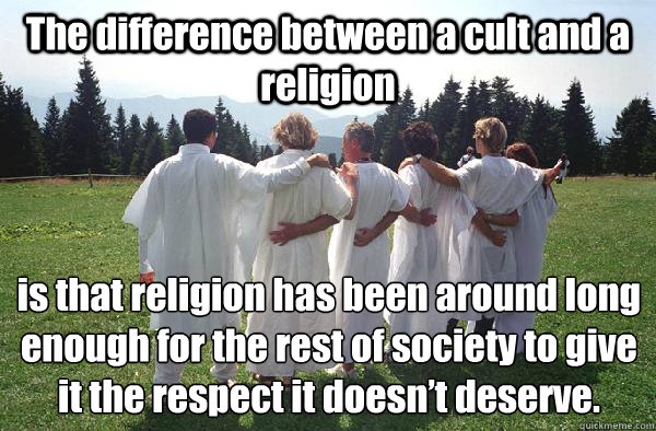 The difference between a cult and a religion  is that religion has been around long enough for the rest of society to give it the respect it doesn't deserve. - The difference between a cult and a religion  is that religion has been around long enough for the rest of society to give it the respect it doesn't deserve.  Cults