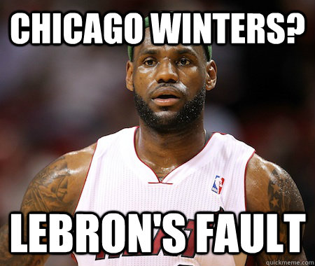Chicago Winters? Lebron's Fault