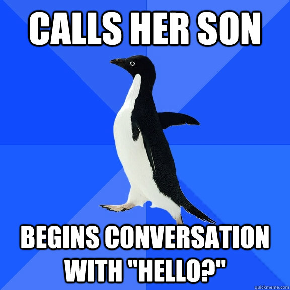Calls her son Begins conversation with