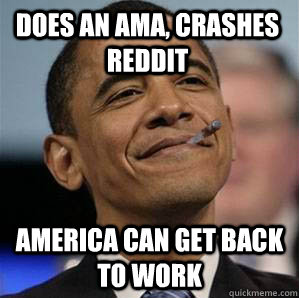 Does an AMA, crashes reddit America can get back to work - Does an AMA, crashes reddit America can get back to work  Misc