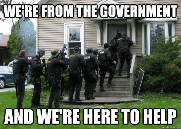 we're from the government and we're here to help - we're from the government and we're here to help  Swat Party Line