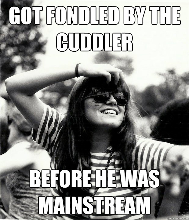 Got fondled by the cuddler before he was mainstream - Got fondled by the cuddler before he was mainstream  Georgetown Hipster