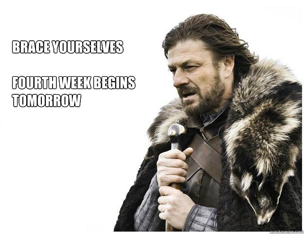 Brace Yourselves  Fourth Week Begins Tomorrow   Imminent Ned