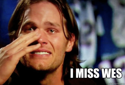 I Miss Wes -  I Miss Wes  Crying Tom Brady