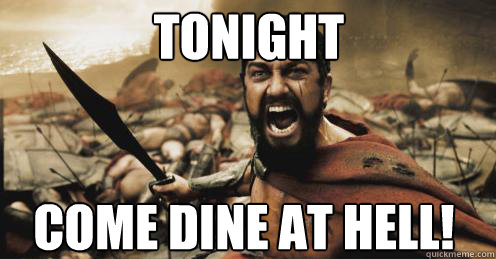 TONIGHT COME DINE AT HELL!