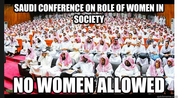 Saudi conference on role of women in society No women allowed - Saudi conference on role of women in society No women allowed  Saudi womens rights
