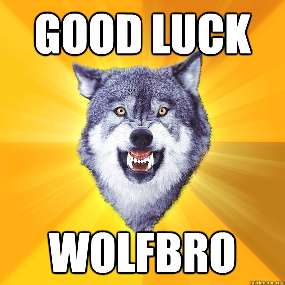 GOOD LUCK WOLFBRO - GOOD LUCK WOLFBRO  Courage Wolf