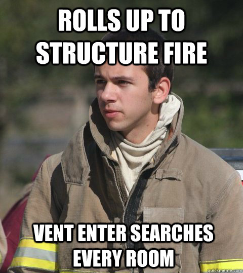 rolls up to structure fire vent enter searches every room