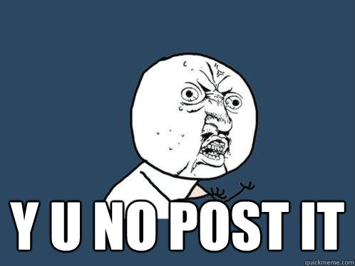 y u no post it -  y u no post it  Y U No