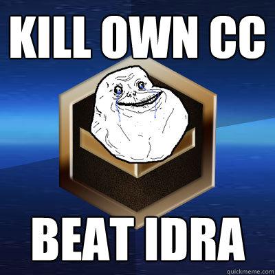 Kill own CC Beat Idra