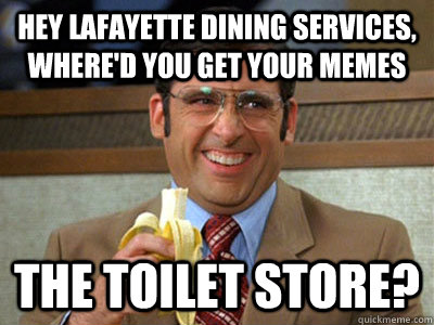 Hey Lafayette Dining Services, where'd you get your memes The Toilet Store?