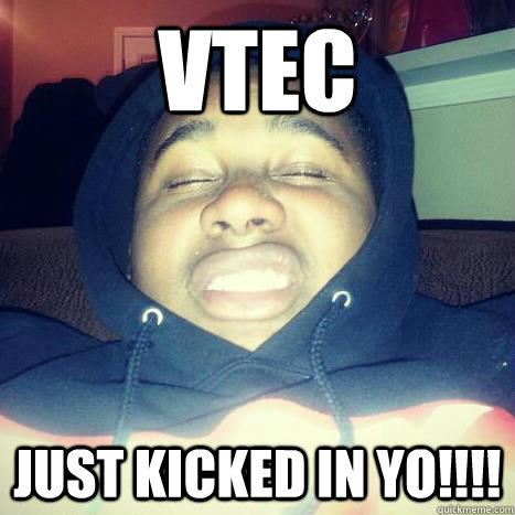 VTEC JUST KICKED IN YO!!!!  VTEC