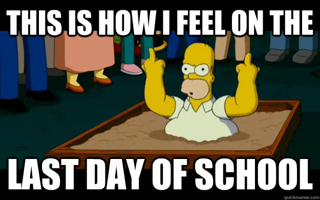 this is how i feel on the last day of school  simpsons