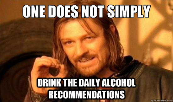 One Does Not Simply drink the daily alcohol recommendations - One Does Not Simply drink the daily alcohol recommendations  Boromir