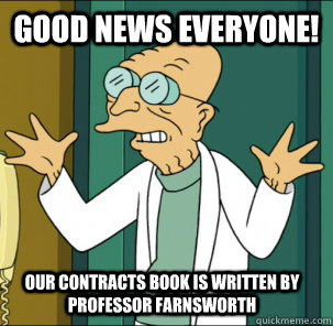 good news everyone! our contracts book is written by Professor Farnsworth - good news everyone! our contracts book is written by Professor Farnsworth  Good news everyone!