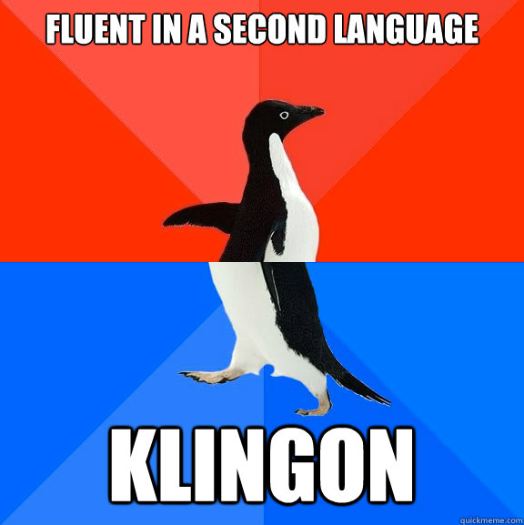 fluent in a second language klingon - fluent in a second language klingon  Socially Awesome Awkward Penguin