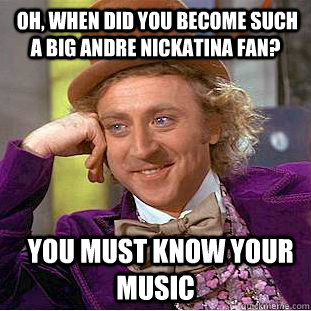 3af95389ea2ac7b125716034c698a07ed7a60601966e278fe5499c904f2d0744 oh, when did you become such a big andre nickatina fan? you must