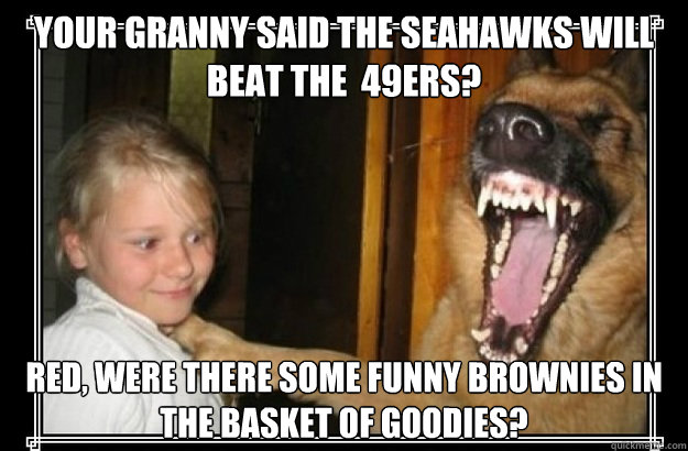 Your granny said the seahawks will beat the 49ers red were there your granny said the seahawks will beat the 49ers red were there some funny brownies in the basket of goodies voltagebd Image collections