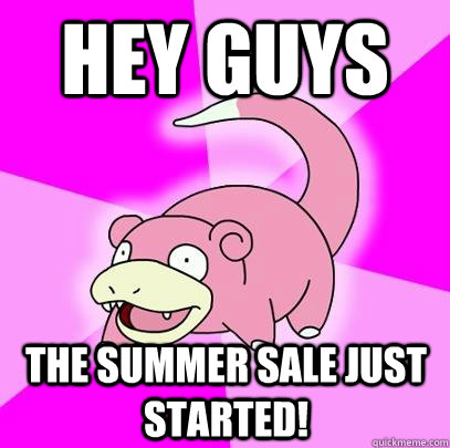 hey guys The summer sale just started! - hey guys The summer sale just started!  Slowpoke
