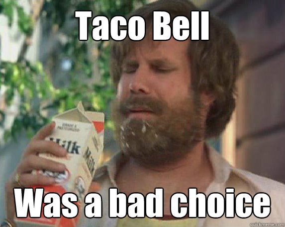 Taco Bell Was a bad choice