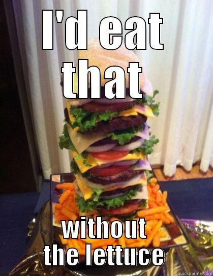 I'D EAT THAT WITHOUT THE LETTUCE I am on a diet