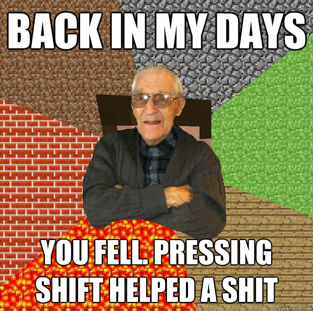 back in my days you fell. pressing shift helped a shit - back in my days you fell. pressing shift helped a shit  Minecraft grandpa