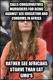 Calls Conservatives murderers for being against sex education and condoms in Africa Rather see Africans starve than eat GMO's  - Calls Conservatives murderers for being against sex education and condoms in Africa Rather see Africans starve than eat GMO's   Collage liberal