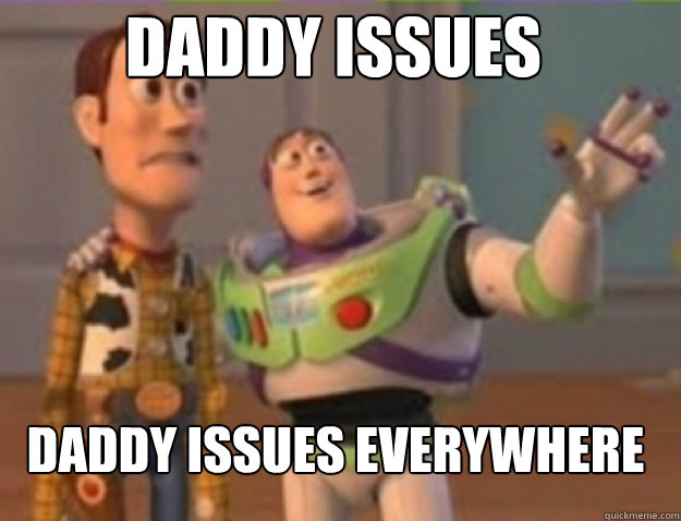 Daddy issues daddy issues Everywhere