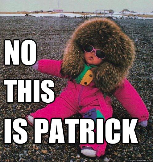no this is patrick - no this is patrick  Not Patrick