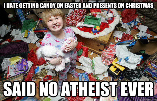 I Hate Getting Candy On Easter And Presents On Christmas Said No