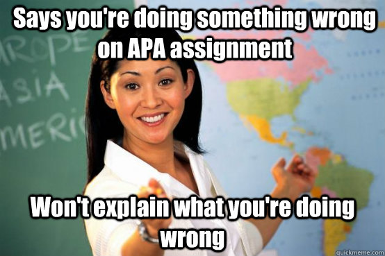 Says you're doing something wrong on APA assignment Won't explain what you're doing wrong