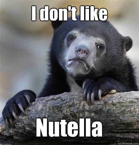 I don't like  Nutella - I don't like  Nutella  Confession Bear