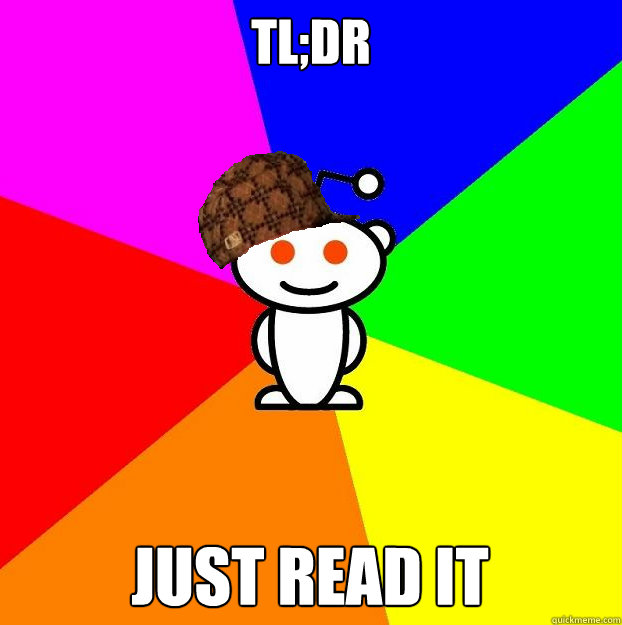 TL;DR Just read it - TL;DR Just read it  Scumbag Redditor