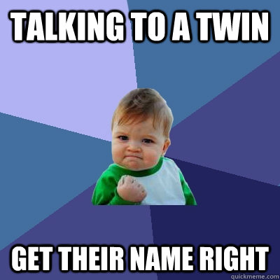 Talking to a twin Get their name right - Talking to a twin Get their name right  Success Kid