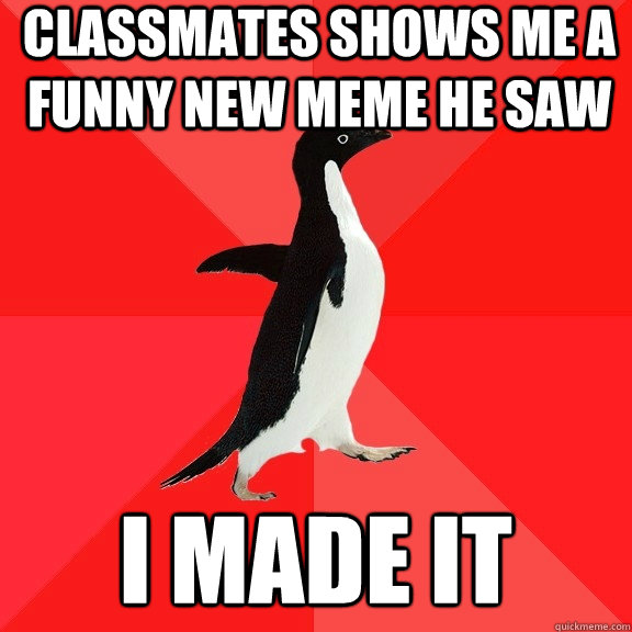 Classmates shows me a funny new meme he saw i made it - Classmates shows me a funny new meme he saw i made it  Socially Awesome Penguin