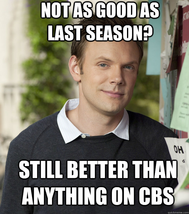 Not as good as last season? Still better than anything on CBS - Not as good as last season? Still better than anything on CBS  jeffwinger