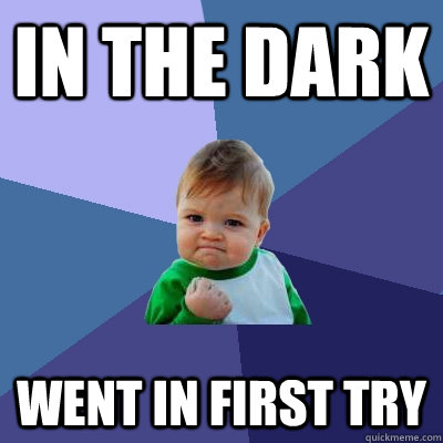 in the dark Went in first try - in the dark Went in first try  Success Kid