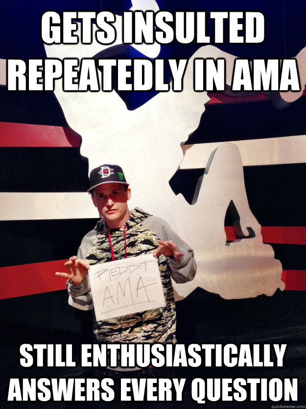 Gets insulted repeatedly in AMA Still enthusiastically answers every question - Gets insulted repeatedly in AMA Still enthusiastically answers every question  Good Guy Rob Dyrdek